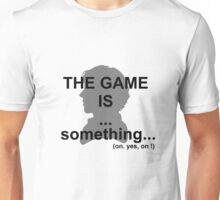 The game is... something. Unisex T-Shirt