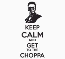 Keep calm and get to the choppa by cwbbarry