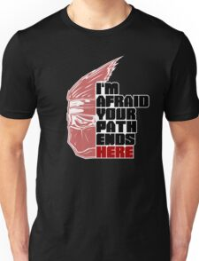 I'm afraid your path ends here T-Shirt