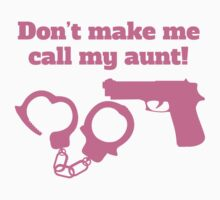 Don't Make Me Call My Aunt Baby Tee
