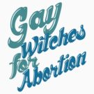 Gay Witches for Abortion by ShayleeActually