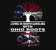 LIVING IN NORTH CAROLINA WITH OHIO ROOTS Unisex T-Shirt