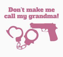 Don't Make Me Call My Grandma Baby Tee