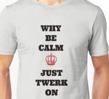 Why be calm--Just Twerk on Unisex T-Shirt