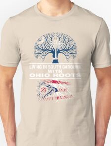 LIVING IN SOUTH CAROLINA WITH OHIO ROOTS Unisex T-Shirt