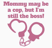 Mommy May Be Cop But I'm Still The Boss Kids Tee