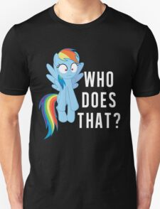Who does that? Rainbow Dash T-Shirt