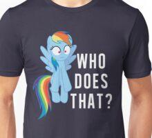 Who does that? Rainbow Dash Unisex T-Shirt