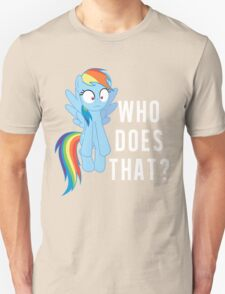 Who does that? Rainbow Dash T-Shirt