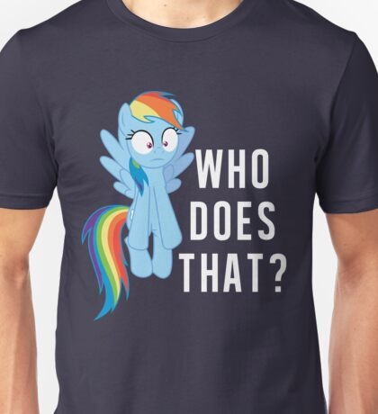 Who does that? Rainbow Dash Unisex T-Shirt