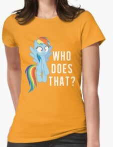 Who does that? Rainbow Dash Womens Fitted T-Shirt