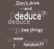 Don't drink and deduce! by cumberqueen