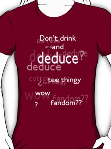Don't drink and deduce! T-Shirt