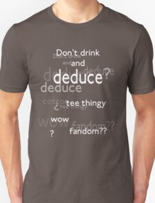 Don't drink and deduce! Unisex T-Shirt