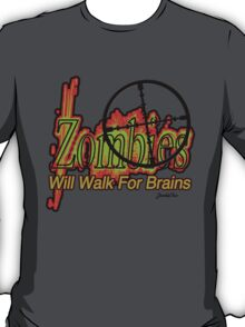 Zombies! - Will Walk For Brains!!! T-Shirt