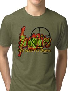 Zombies! - Will Walk For Brains!!! Tri-blend T-Shirt
