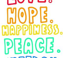 Love, Hope, Happiness, Peace, Freedom by bluboca