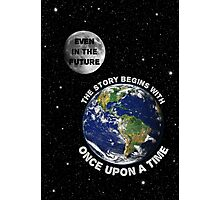 Even In The Future The Story Begins With Once Upon A Time Photographic Print