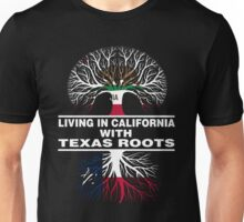 LIVING IN CALIFORNIA WITH TEXAS ROOTS Unisex T-Shirt