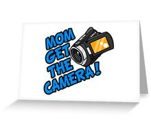 MOM GET THE CAMERA! Greeting Card