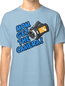MOM GET THE CAMERA! Classic T-Shirt