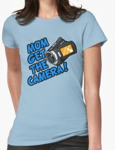 MOM GET THE CAMERA! Womens Fitted T-Shirt