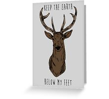 Keep The Earth Below My Feet. Greeting Card