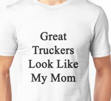 Great Truckers Look Like My Mom  Unisex T-Shirt