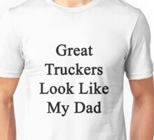 Great Truckers Look Like My Dad  Unisex T-Shirt