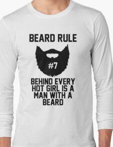 Beard RUle #7 Behind Every Hot Girl Is A Man With A Beard Long Sleeve T-Shirt