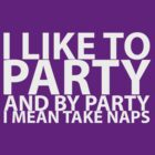 I LIKE TO PARTY AND BY PARTY I MEAN TAKE NAPS - 2 by CalumCJL