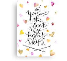 You are the beat my heart skips Canvas Print