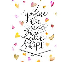 You are the beat my heart skips Photographic Print