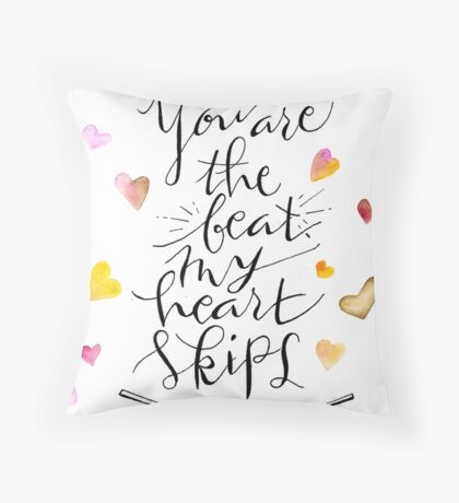 You are the beat my heart skips Throw Pillow
