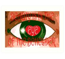 EYE OF THE BEHOLDER Art Print