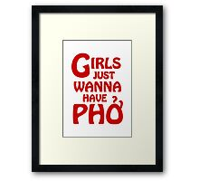 Girls Just Wanna Have Phở Framed Print