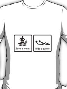 Safe a wave, ride a surfer. T-Shirt