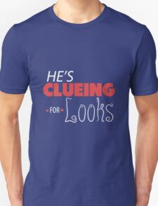 He's Clueing For Looks (V1) T-Shirt