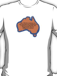 Pre 1788 the continent we call Australia T-Shirt