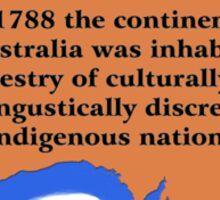 Pre 1788 the continent we call Australia Sticker