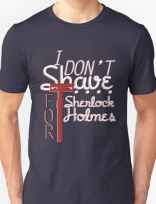 I Don't Shave For Sherlock Holmes T-Shirt