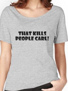 That kills people Carl Women's Relaxed Fit T-Shirt