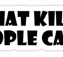 That kills people Carl Sticker
