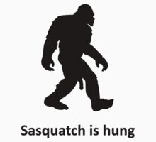 Sasquatch is hung T-Shirt