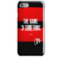 the game is something iPhone Case/Skin