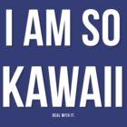I am so Kawaii T-Shirt / Phone case by Fenx