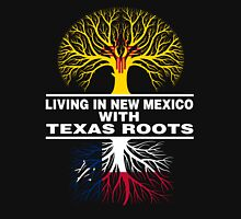 LIVING IN NEW MEXICO WITH TEXAS ROOTS Unisex T-Shirt