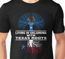 LIVING IN OKLAHOMA WITH TEXAS ROOTS Unisex T-Shirt