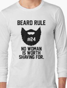 Beard Rule 24 - No Woman Is Worth Shaving For Long Sleeve T-Shirt
