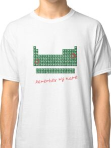 Remember my name walter w Classic T-Shirt